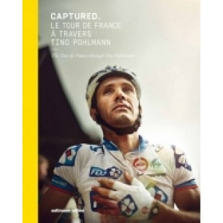 Captured - The tour de France through Tino Pohlmann